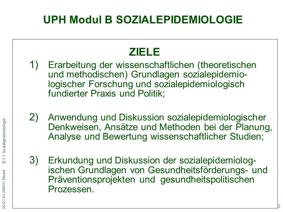 26./27.03.2009 H. Noack B 1.1 Sozialepidemiologie 3 ZIELE 1) Erarbeitung der wissenschaftlichen (theoretischen und methodischen) Grundlagen sozialepid