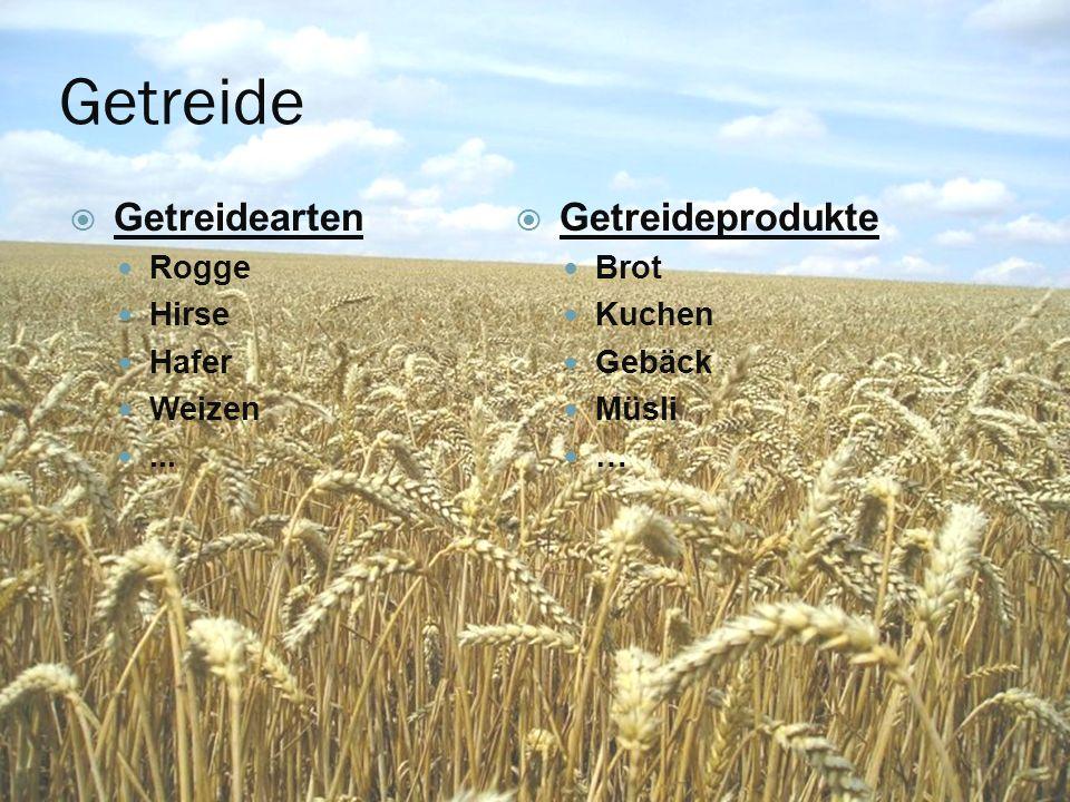Getreide  Getreidearten Rogge Hirse Hafer Weizen...  Getreideprodukte Brot Kuchen Gebäck Müsli …