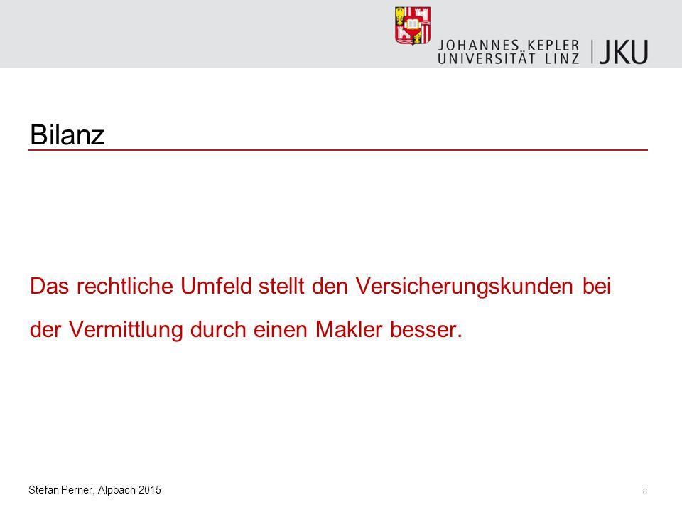 8 Stefan Perner, Alpbach 2015 Bilanz Das rechtliche Umfeld stellt den Versicherungskunden bei der Vermittlung durch einen Makler besser.