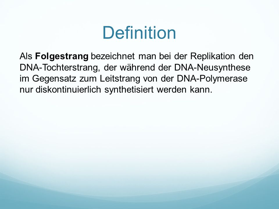 Definition Als Folgestrang bezeichnet man bei der Replikation den DNA-Tochterstrang, der während der DNA-Neusynthese im Gegensatz zum Leitstrang von der DNA-Polymerase nur diskontinuierlich synthetisiert werden kann.