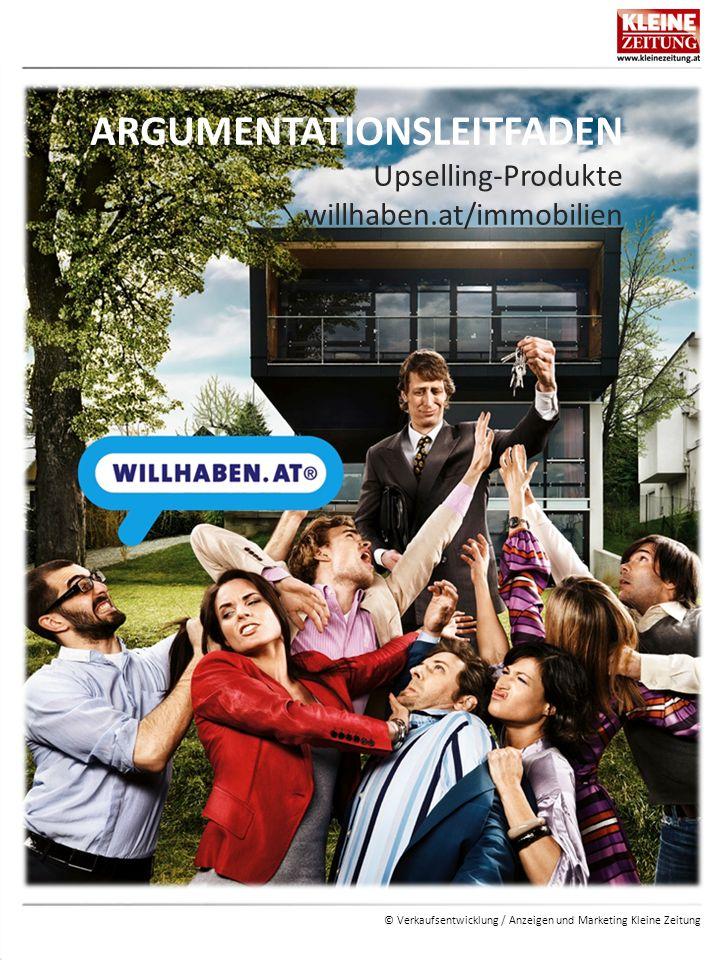 © Verkaufsentwicklung / Anzeigen und Marketing Kleine Zeitung ARGUMENTATIONSLEITFADEN Upselling-Produkte willhaben.at/immobilien