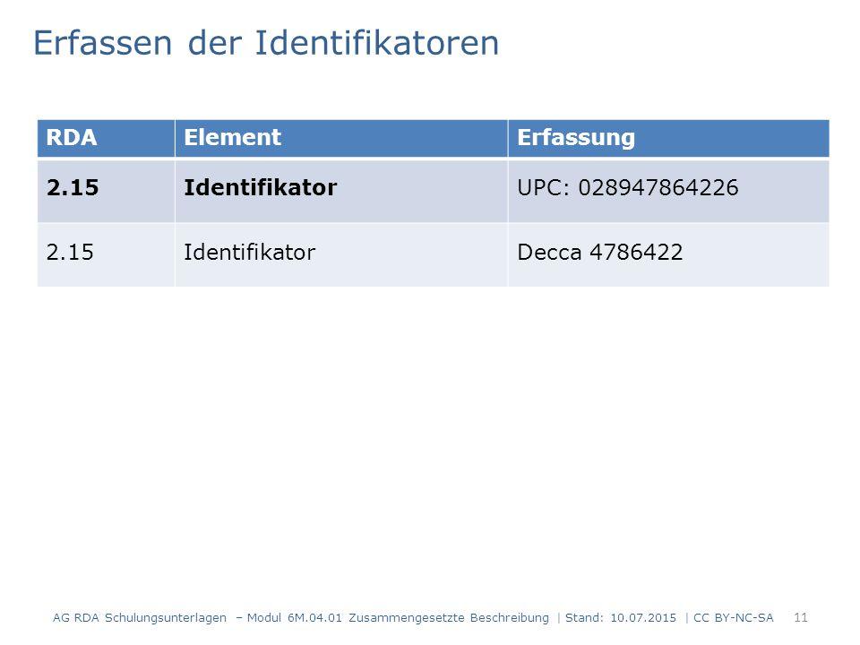 11 RDAElementErfassung 2.15IdentifikatorUPC: 028947864226 2.15IdentifikatorDecca 4786422 Erfassen der Identifikatoren AG RDA Schulungsunterlagen – Mod