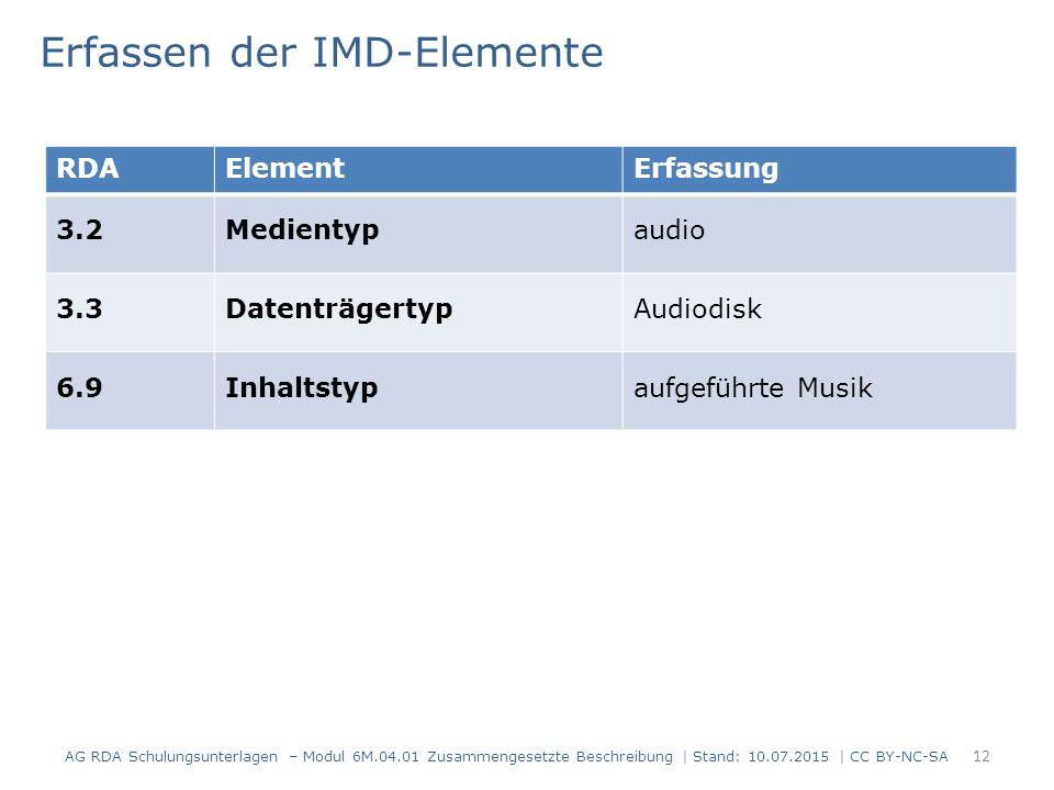 12 RDAElementErfassung 3.2Medientypaudio 3.3DatenträgertypAudiodisk 6.9Inhaltstypaufgeführte Musik Erfassen der IMD-Elemente AG RDA Schulungsunterlage