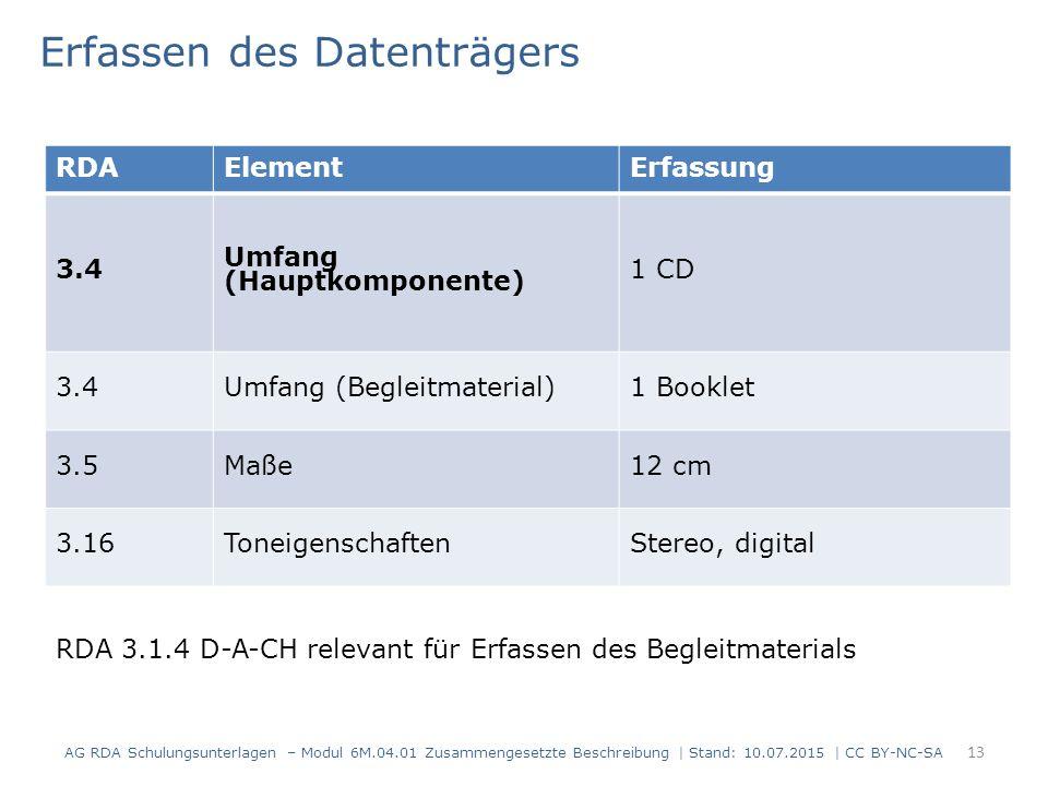 13 RDAElementErfassung 3.4 Umfang (Hauptkomponente) 1 CD 3.4Umfang (Begleitmaterial)1 Booklet 3.5Maße12 cm 3.16ToneigenschaftenStereo, digital Erfasse