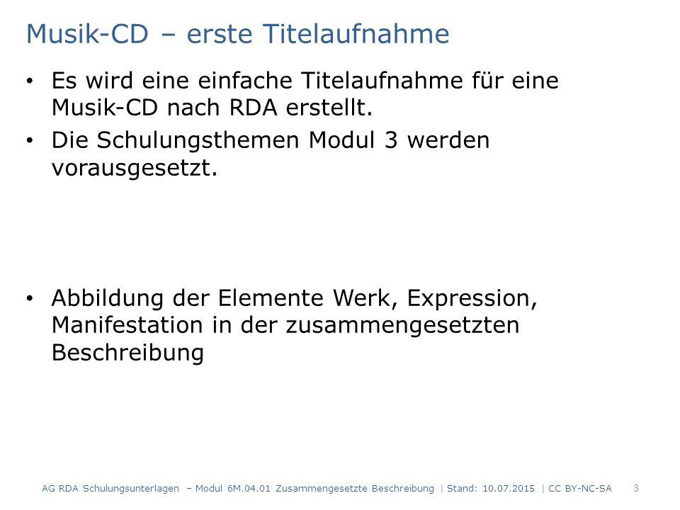Musik-CD – erste Titelaufnahme Es wird eine einfache Titelaufnahme für eine Musik-CD nach RDA erstellt. Die Schulungsthemen Modul 3 werden vorausgeset