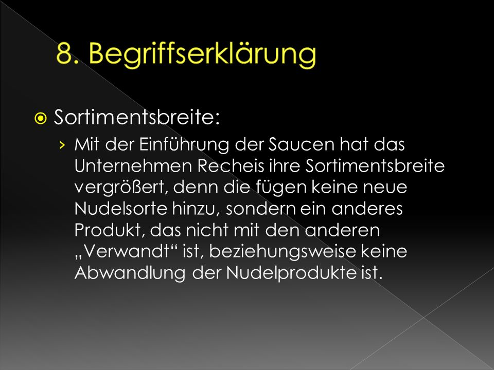  Sortimentsbreite: › Mit der Einführung der Saucen hat das Unternehmen Recheis ihre Sortimentsbreite vergrößert, denn die fügen keine neue Nudelsorte