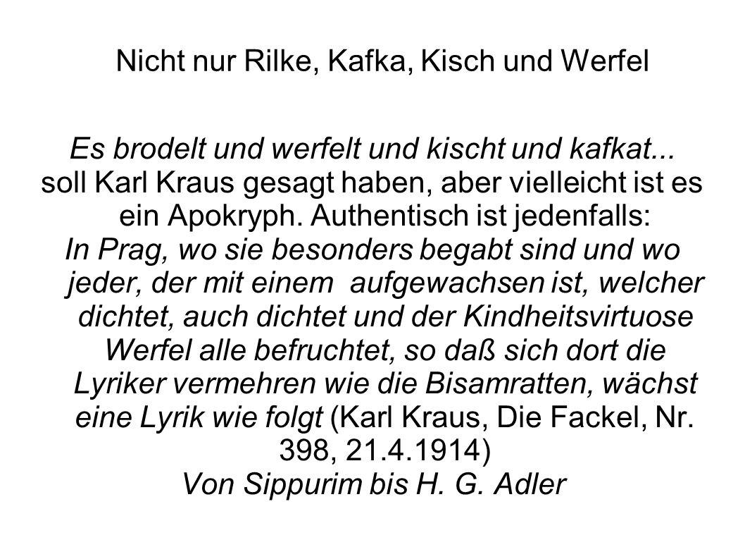 Nicht nur Rilke, Kafka, Kisch und Werfel Es brodelt und werfelt und kischt und kafkat... soll Karl Kraus gesagt haben, aber vielleicht ist es ein Apok