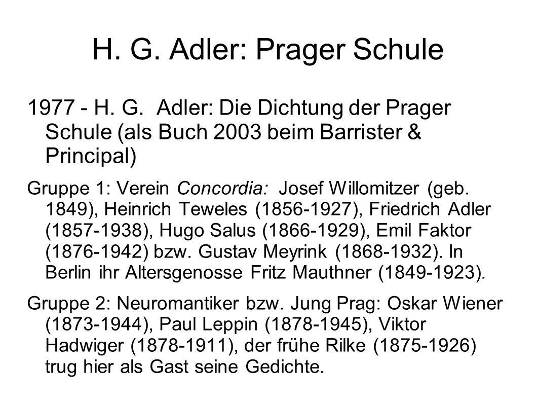 H. G. Adler: Prager Schule 1977 - H. G. Adler: Die Dichtung der Prager Schule (als Buch 2003 beim Barrister & Principal) Gruppe 1: Verein Concordia: J