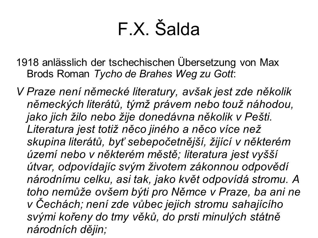 F.X. Šalda 1918 anlässlich der tschechischen Übersetzung von Max Brods Roman Tycho de Brahes Weg zu Gott: V Praze není německé literatury, avšak jest