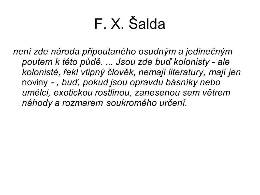F. X. Šalda není zde národa připoutaného osudným a jedinečným poutem k této půdě.... Jsou zde buď kolonisty - ale kolonisté, řekl vtipný člověk, nemaj