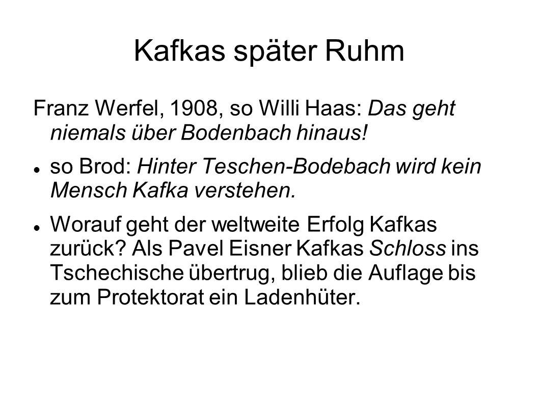 Kafkas später Ruhm Franz Werfel, 1908, so Willi Haas: Das geht niemals über Bodenbach hinaus! so Brod: Hinter Teschen-Bodebach wird kein Mensch Kafka