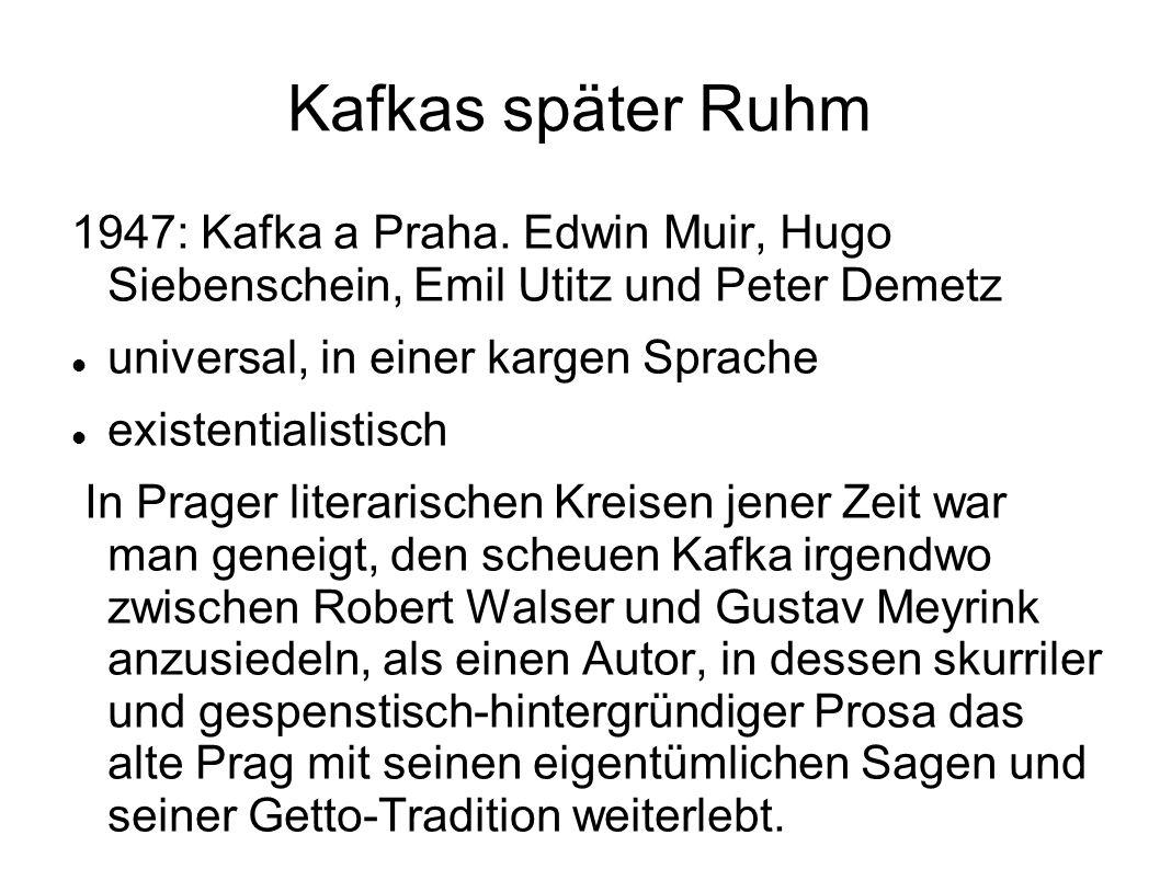 Kafkas später Ruhm 1947: Kafka a Praha. Edwin Muir, Hugo Siebenschein, Emil Utitz und Peter Demetz universal, in einer kargen Sprache existentialistis