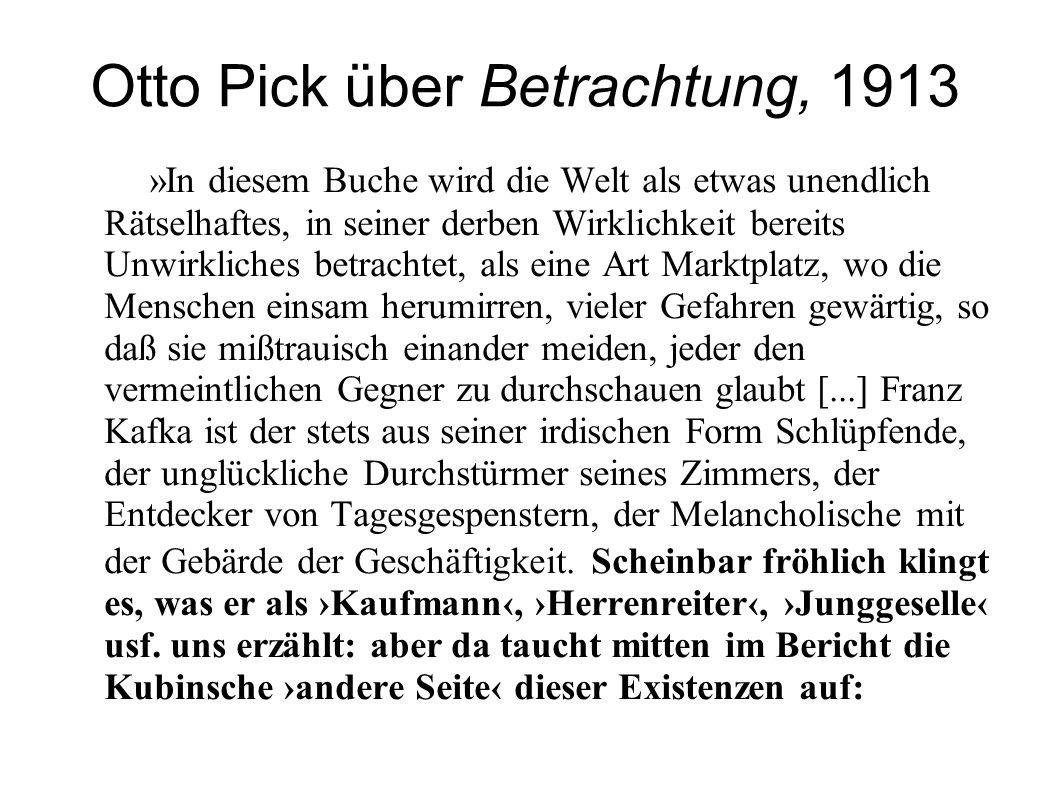 Otto Pick über Betrachtung, 1913 »In diesem Buche wird die Welt als etwas unendlich Rätselhaftes, in seiner derben Wirklichkeit bereits Unwirkliches b