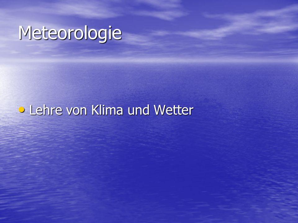 Meteorologie Lehre von Klima und Wetter Lehre von Klima und Wetter