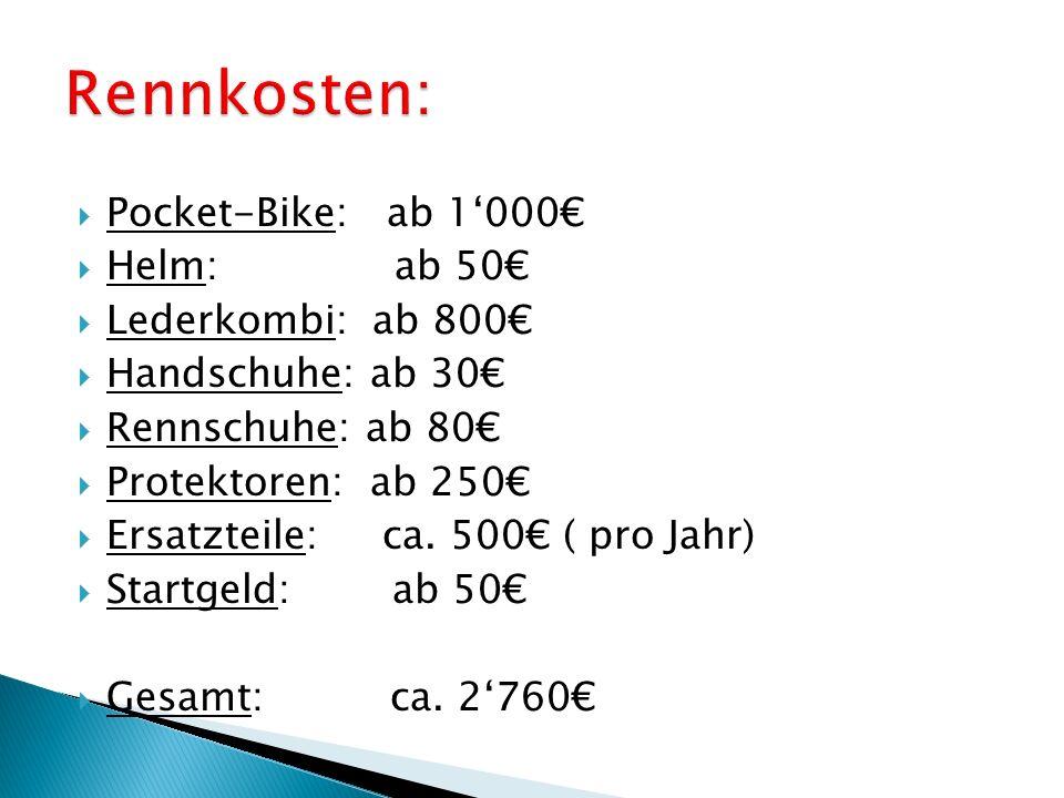  Pocket-Bike: ab 1'000€  Helm: ab 50€  Lederkombi: ab 800€  Handschuhe: ab 30€  Rennschuhe: ab 80€  Protektoren: ab 250€  Ersatzteile: ca.