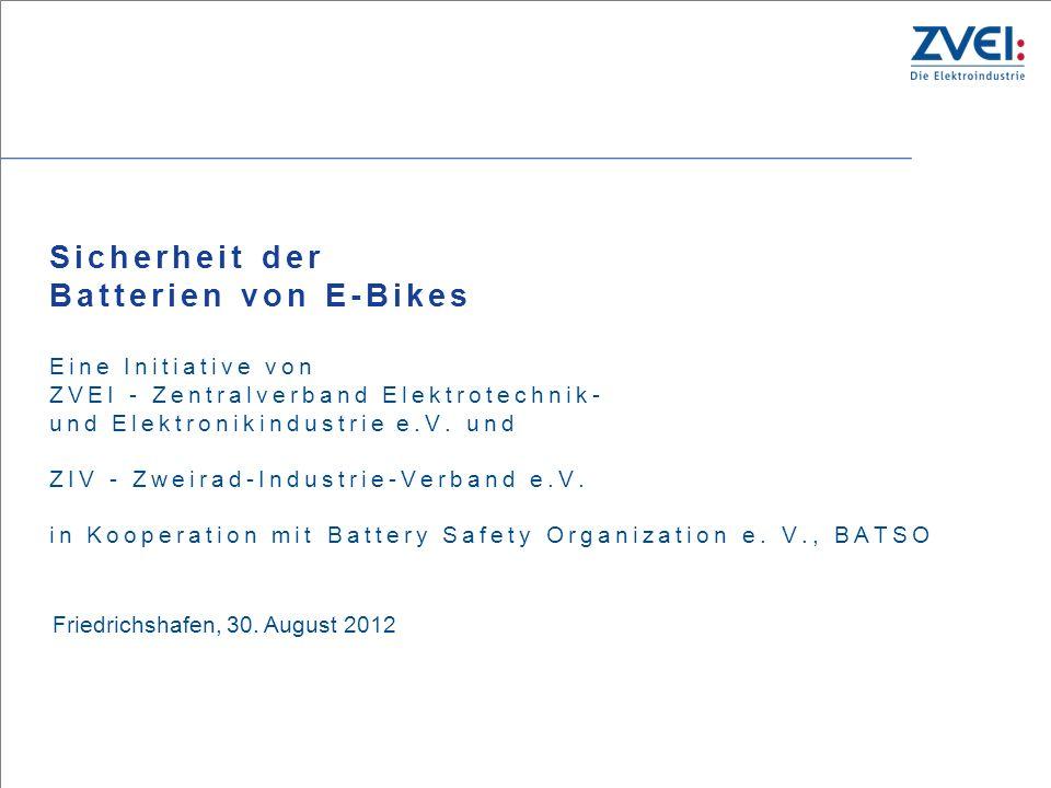 August 2012 – Folie 1 Sicherheit der Batterien von E-Bikes Eine Initiative von ZVEI - Zentralverband Elektrotechnik- und Elektronikindustrie e.V. und
