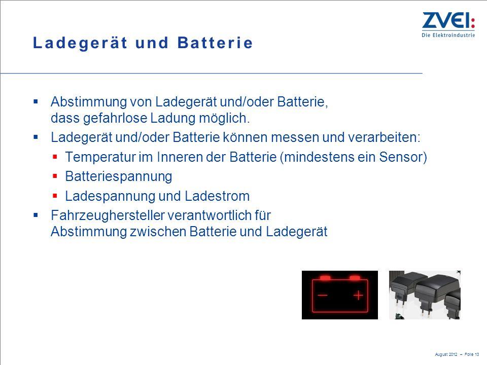 August 2012 – Folie 13 Ladegerät und Batterie  Abstimmung von Ladegerät und/oder Batterie, dass gefahrlose Ladung möglich.  Ladegerät und/oder Batte