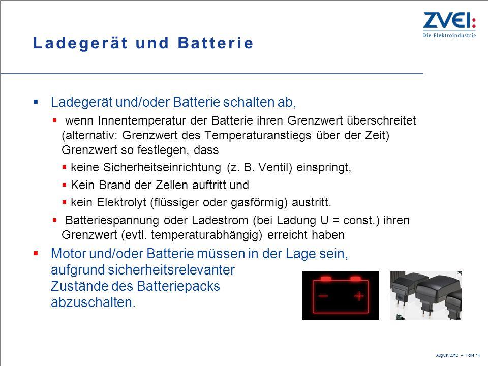 August 2012 – Folie 14 Ladegerät und Batterie  Ladegerät und/oder Batterie schalten ab,  wenn Innentemperatur der Batterie ihren Grenzwert überschre