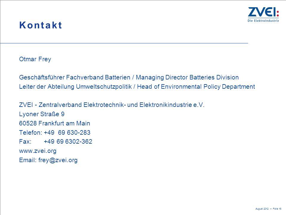 August 2012 – Folie 15 Kontakt Otmar Frey Geschäftsführer Fachverband Batterien / Managing Director Batteries Division Leiter der Abteilung Umweltschu
