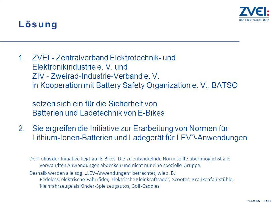 August 2012 – Folie 6 Lösung 1.ZVEI - Zentralverband Elektrotechnik- und Elektronikindustrie e. V. und ZIV - Zweirad-Industrie-Verband e. V. in Kooper