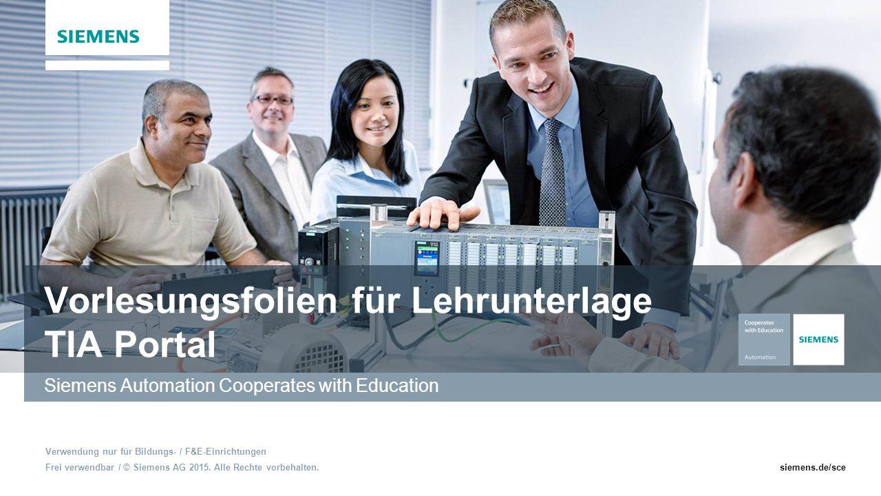 Frei verwendbar / © Siemens AG 2015. Alle Rechte vorbehalten.siemens.de/sce Vorlesungsfolien für Lehrunterlage TIA Portal Siemens Automation Cooperate