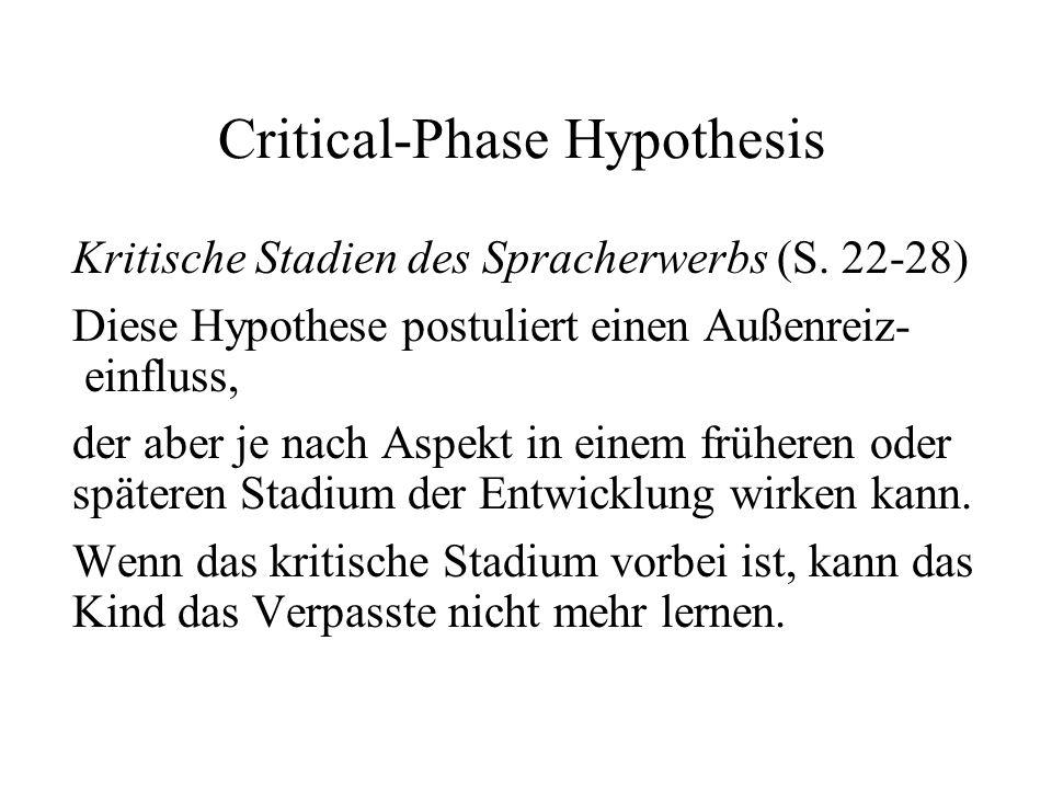 Critical-Phase Hypothesis Kritische Stadien des Spracherwerbs (S. 22-28) Diese Hypothese postuliert einen Außenreiz- einfluss, der aber je nach Aspekt