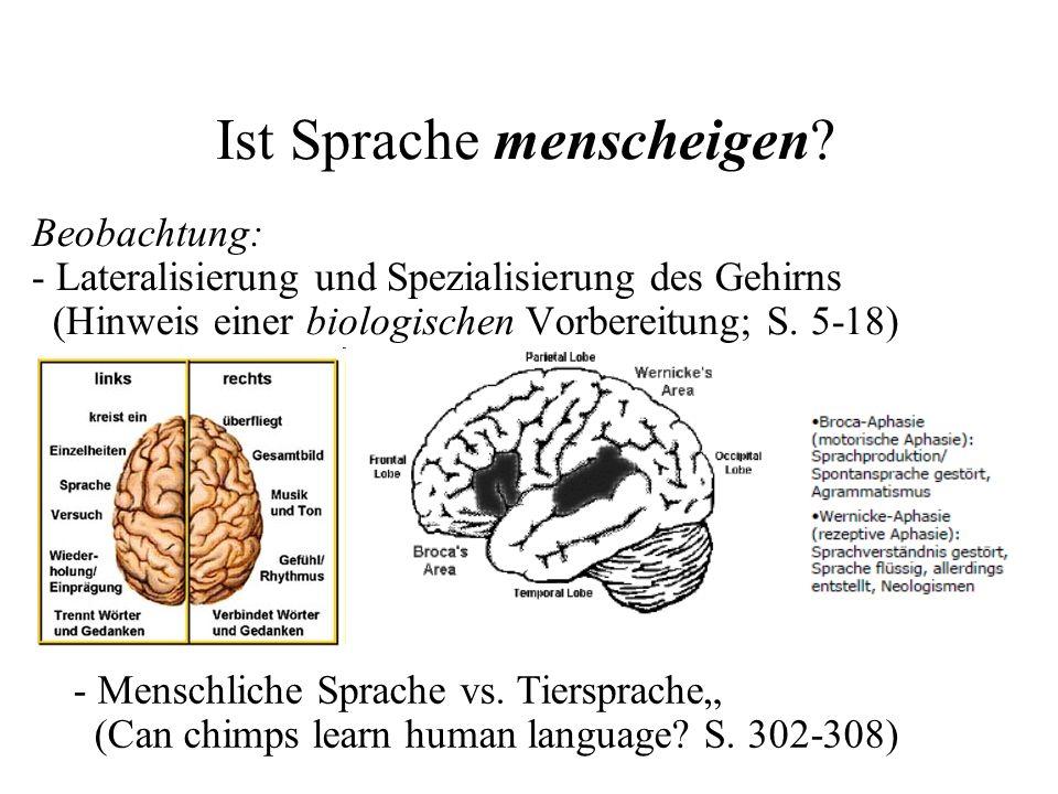 Ist Sprache menscheigen? Beobachtung: - Lateralisierung und Spezialisierung des Gehirns (Hinweis einer biologischen Vorbereitung; S. 5-18) - Menschlic