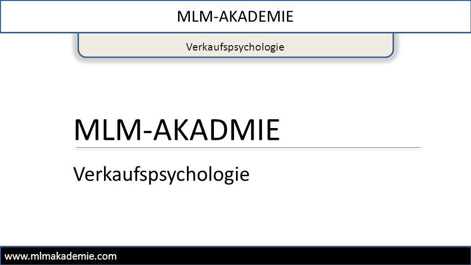 Verkaufspsychologie MLM-AKADEMIE www.mlmakademie.com MLM-AKADMIE Verkaufspsychologie