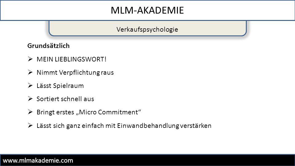 Verkaufspsychologie MLM-AKADEMIE www.mlmakademie.com Grundsätzlich  MEIN LIEBLINGSWORT!  Nimmt Verpflichtung raus  Lässt Spielraum  Sortiert schne