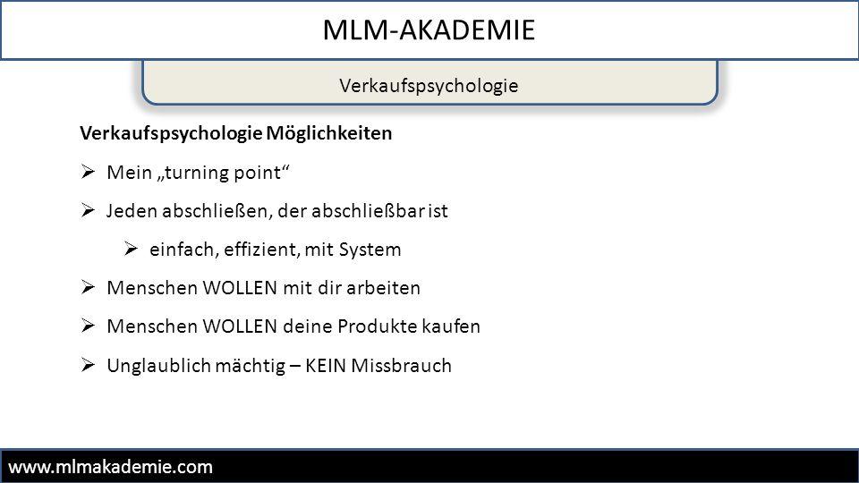 """Verkaufspsychologie MLM-AKADEMIE www.mlmakademie.com Verkaufspsychologie Möglichkeiten  Mein """"turning point""""  Jeden abschließen, der abschließbar is"""