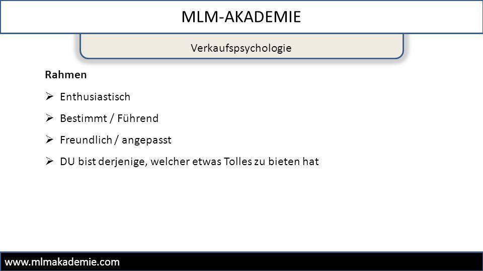 Verkaufspsychologie MLM-AKADEMIE www.mlmakademie.com Wer fragt, der führt  Du stellst die Fragen  Du führst das Gespräch  Verweise darauf, dass die Person am Ende Fragen stellen kann  Wenn Du das Gespräch richtig leitest, gibt es am Schluss keine Fragen mehr