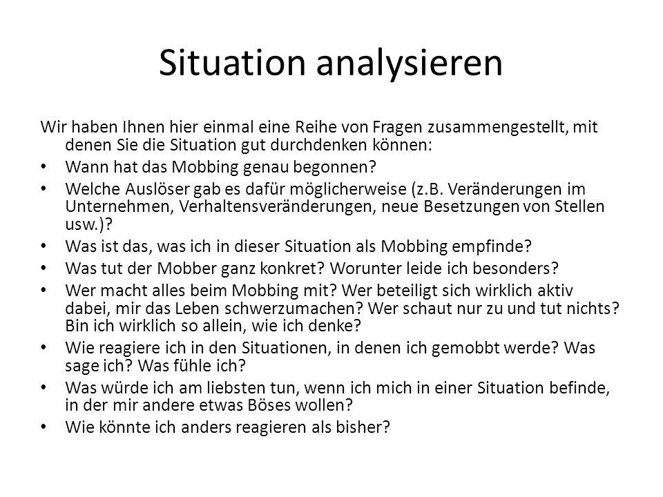Situation analysieren Wir haben Ihnen hier einmal eine Reihe von Fragen zusammengestellt, mit denen Sie die Situation gut durchdenken können: Wann hat