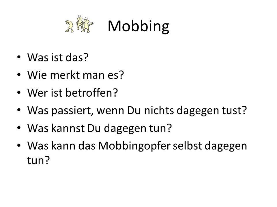 Mobbing Was ist das? Wie merkt man es? Wer ist betroffen? Was passiert, wenn Du nichts dagegen tust? Was kannst Du dagegen tun? Was kann das Mobbingop