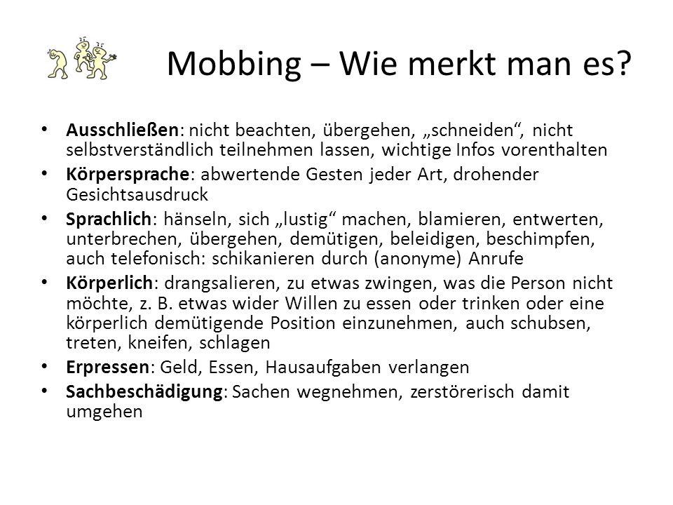 """Mobbing – Wie merkt man es? Ausschließen: nicht beachten, übergehen, """"schneiden"""", nicht selbstverständlich teilnehmen lassen, wichtige Infos vorenthal"""