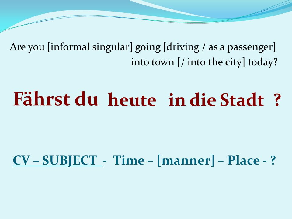 Are you [informal singular] going [driving / as a passenger] into town [/ into the city] today.
