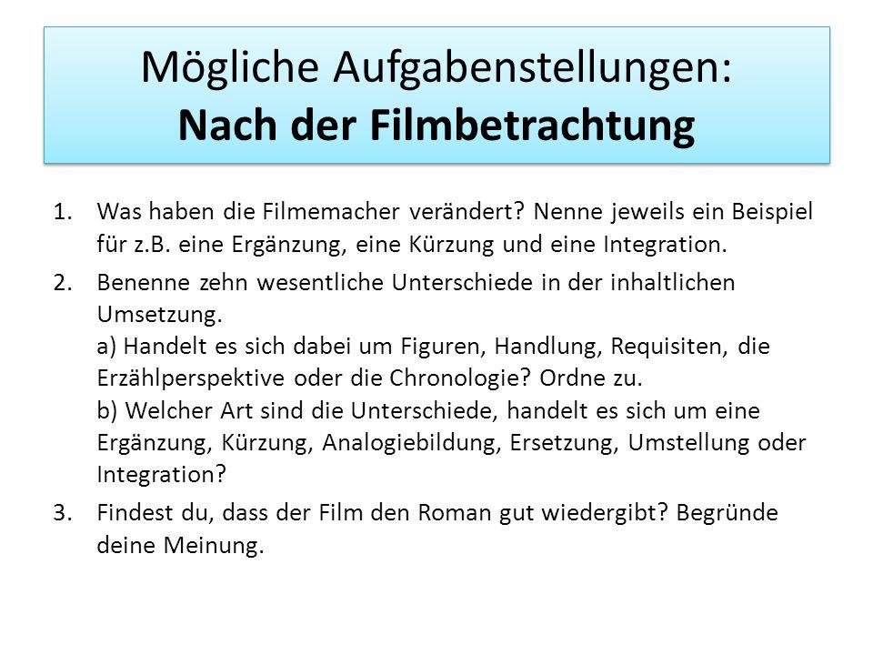 Mögliche Aufgabenstellungen: Nach der Filmbetrachtung 1.Was haben die Filmemacher verändert? Nenne jeweils ein Beispiel für z.B. eine Ergänzung, eine