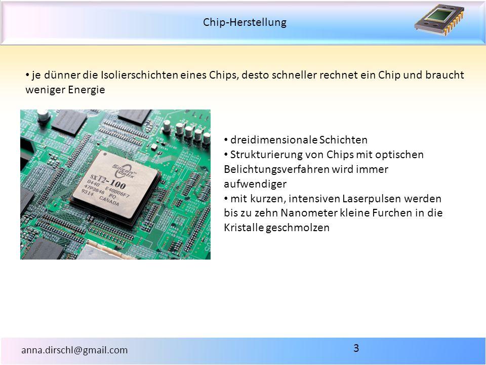 Chip-Herstellung anna.dirschl@gmail.com 3 je dünner die Isolierschichten eines Chips, desto schneller rechnet ein Chip und braucht weniger Energie dre