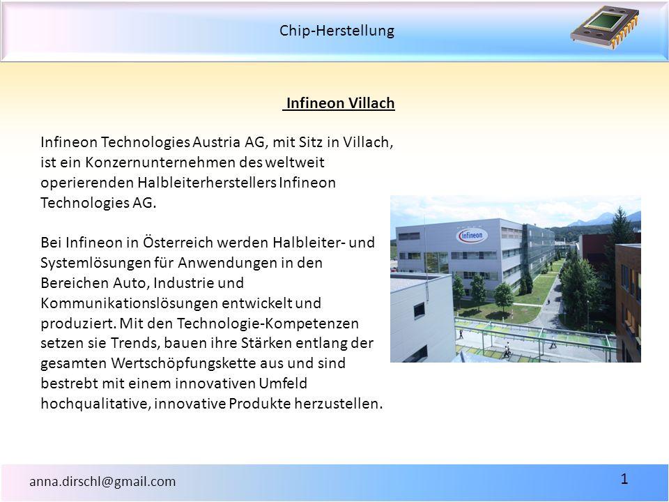Chip-Herstellung anna.dirschl@gmail.com 1 Infineon Villach Infineon Technologies Austria AG, mit Sitz in Villach, ist ein Konzernunternehmen des weltw