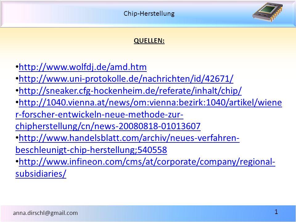 Chip-Herstellung anna.dirschl@gmail.com 1 QUELLEN: http://www.wolfdj.de/amd.htm http://www.uni-protokolle.de/nachrichten/id/42671/ http://sneaker.cfg-