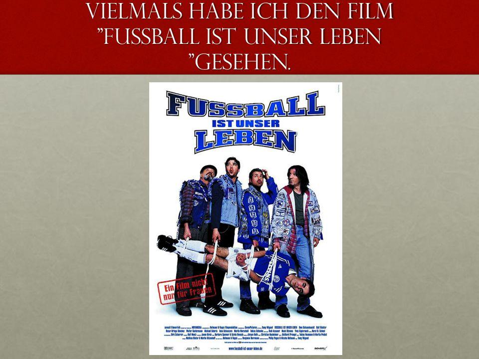 Vielmals habe ich den Film Fussball ist unser Leben gesehen.