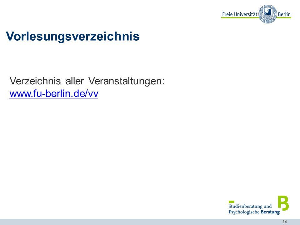 14 Verzeichnis aller Veranstaltungen: www.fu-berlin.de/vv Vorlesungsverzeichnis