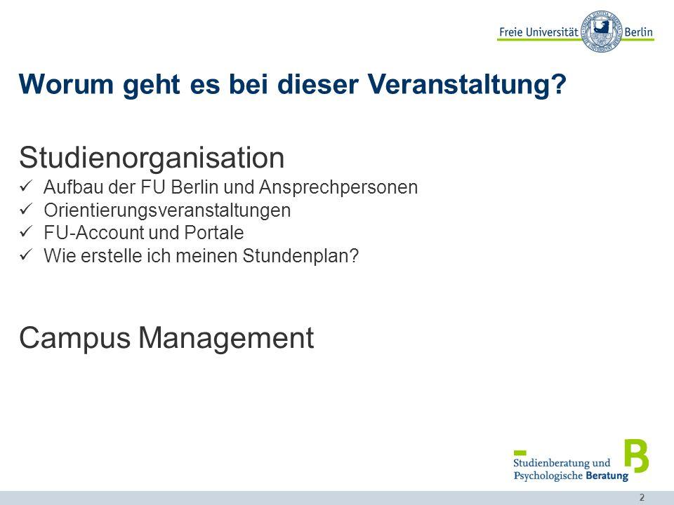 2 Worum geht es bei dieser Veranstaltung? Studienorganisation Aufbau der FU Berlin und Ansprechpersonen Orientierungsveranstaltungen FU-Account und Po