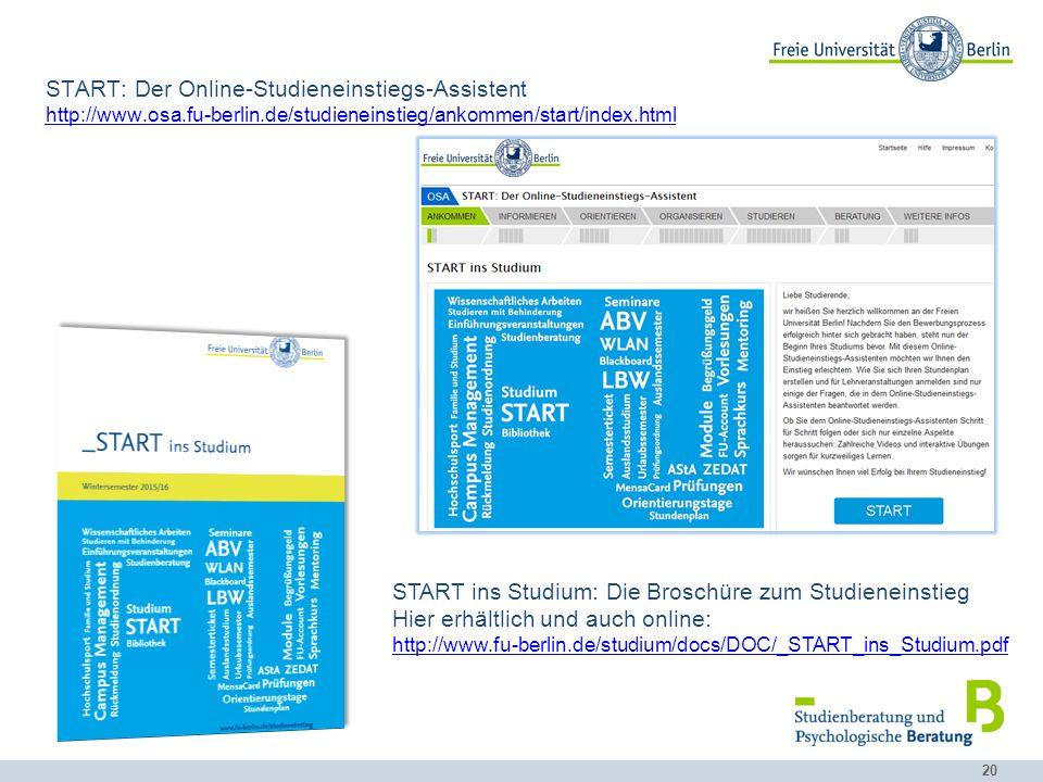20 START: Der Online-Studieneinstiegs-Assistent http://www.osa.fu-berlin.de/studieneinstieg/ankommen/start/index.html http://www.osa.fu-berlin.de/stud
