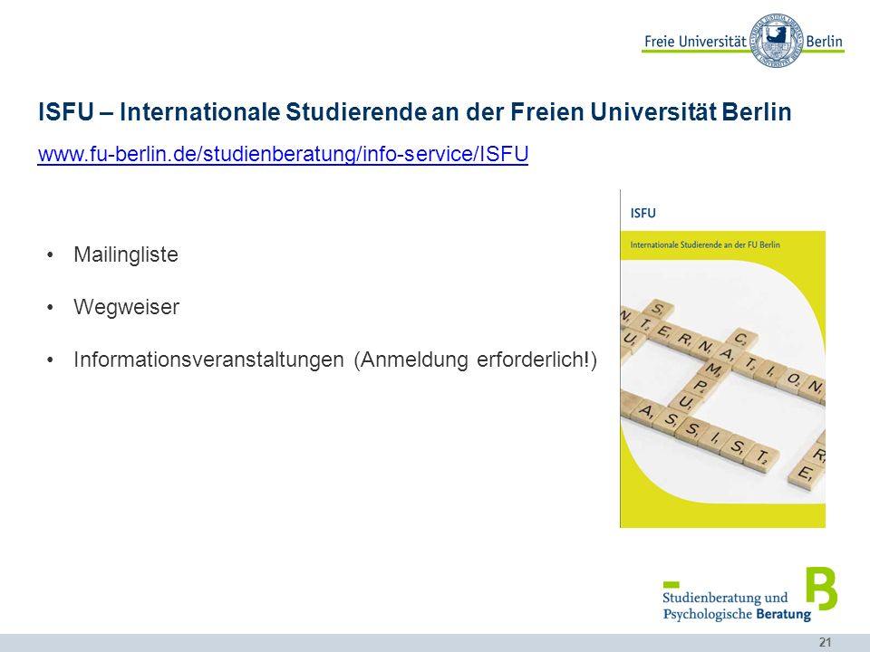 21 ISFU – Internationale Studierende an der Freien Universität Berlin www.fu-berlin.de/studienberatung/info-service/ISFU Mailingliste Wegweiser Inform