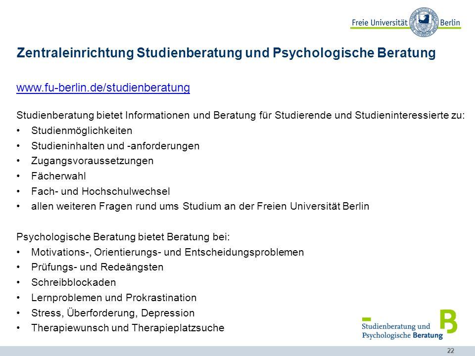 22 Zentraleinrichtung Studienberatung und Psychologische Beratung www.fu-berlin.de/studienberatung Studienberatung bietet Informationen und Beratung f