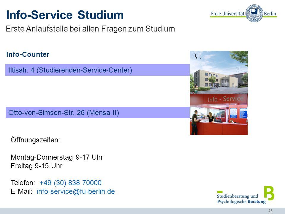 23 Erste Anlaufstelle bei allen Fragen zum Studium Iltisstr. 4 (Studierenden-Service-Center) Otto-von-Simson-Str. 26 (Mensa II) Info-Service Studium I