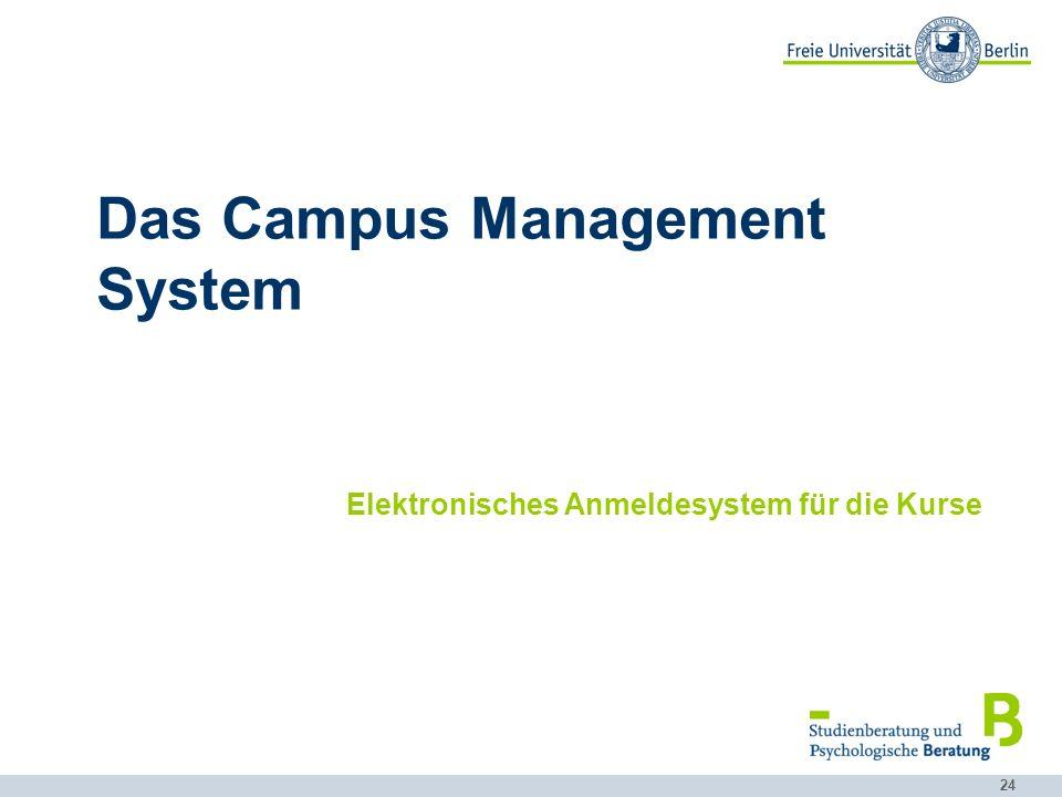 24 Das Campus Management System Elektronisches Anmeldesystem für die Kurse