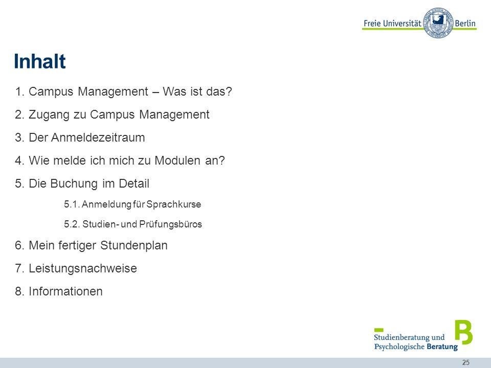 25 Inhalt 1. Campus Management – Was ist das? 2. Zugang zu Campus Management 3. Der Anmeldezeitraum 4. Wie melde ich mich zu Modulen an? 5. Die Buchun