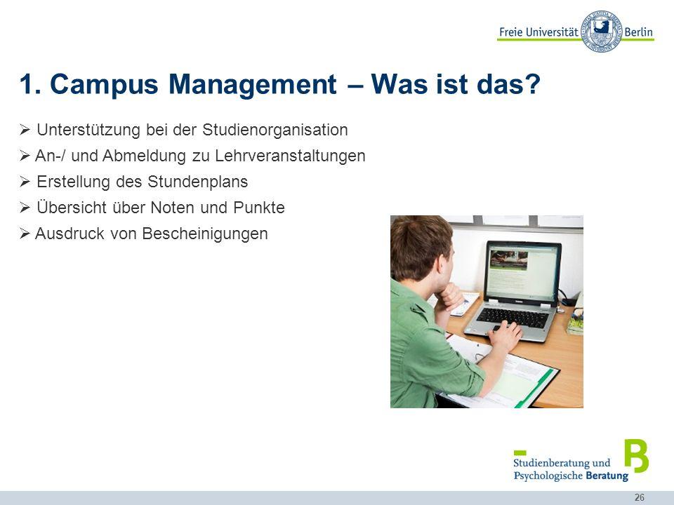 26 1. Campus Management – Was ist das?  Unterstützung bei der Studienorganisation  An-/ und Abmeldung zu Lehrveranstaltungen  Erstellung des Stunde