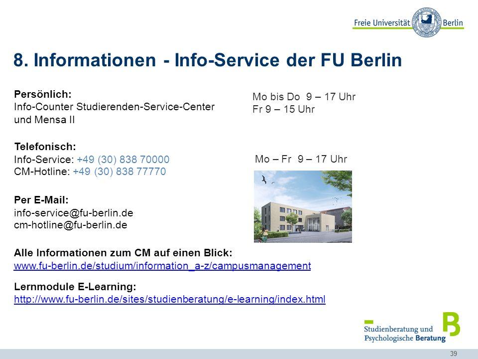 39 8. Informationen - Info-Service der FU Berlin Persönlich: Info-Counter Studierenden-Service-Center und Mensa II Telefonisch: Info-Service: +49 (30)